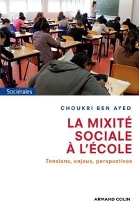 Choukri Ben Ayed - La mixité sociale à l'école - Tensions, enjeux, perspectives.