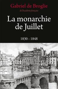 Gabriel de Broglie - La monarchie de Juillet - 1830 - 1848.