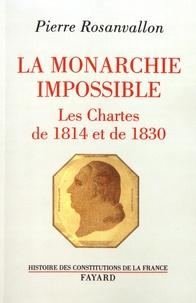 Pierre Rosanvallon - La monarchie impossible - Les Chartes de 1814 et de 1830.