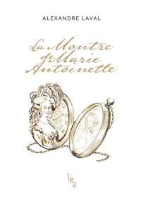 Alexandre Laval - La Montre de Marie-Antoinette.