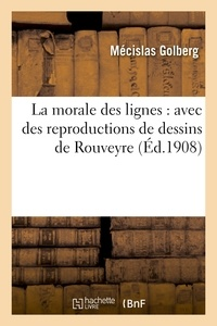 Mécislas Golberg - La morale des lignes : avec des reproductions de dessins de Rouveyre.