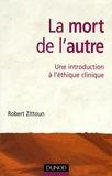 Robert Zittoun - La mort de l'autre - Une introduction à l'éthique clinique.