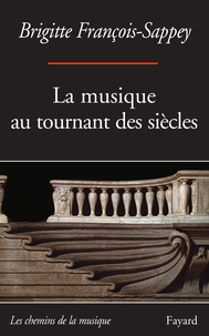 Brigitte François-Sappey - La musique au tournant des siècles - 89-14.