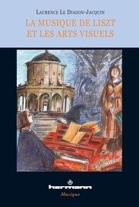 Laurence Le Diagon-Jacquin - La musique de Liszt et les arts visuels - Essai d'analyse comparée d'après Panofsky, illustrée d'exemples, Sposalizio, Totentanz, Von der Wiege bis zum Grabe.