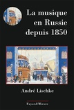 André Lischke - La musique en Russie depuis 1850.