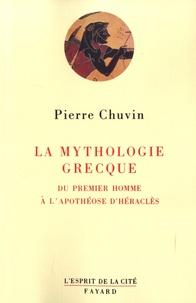 Pierre Chuvin - La mythologie grecque - Du premier homme à l'apothéose d'Héraclès.