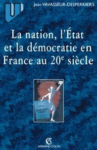 Jean Vavasseur-Desperriers - La nation, l'Etat et la démocratie en France au 20ème siècle.