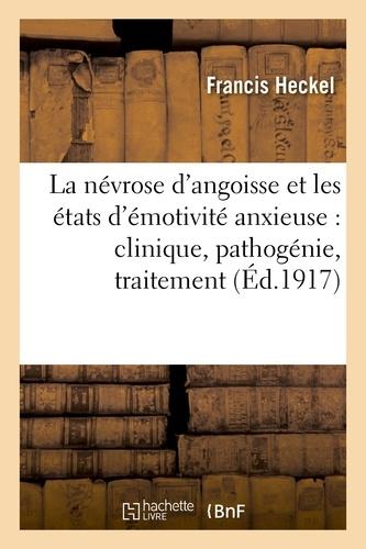 Francis Heckel - La névrose d'angoisse et les états d'émotivité anxieuse : clinique, pathogénie, traitement.