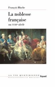 François Bluche - La noblesse française au XVIIIe siècle.