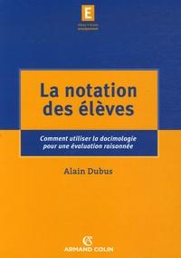 Alain Dubus - La notation des élèves - Comment utiliser la docimologie pour une évaluation raisonnée.