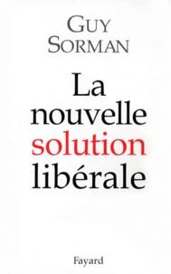 Guy Sorman - La nouvelle solution libérale.