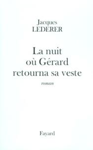 Jacques Lederer - La nuit où Gérard retourna sa veste.