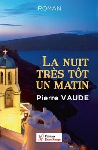 Pierre Vaude - La nuit très tôt un matin.