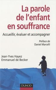 Jean-Yves Hayez et Emmanuel de Becker - La parole de l'enfant en souffrance - Accueillir, évaluer et accompagner.