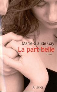 Marie-Claude Gay - La part belle.