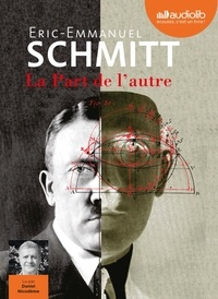 Eric-Emmanuel Schmitt et Daniel Nicodème - La Part de l'autre - Suivi du Journal d'écriture, lu par l'auteur. 2 CD audio MP3