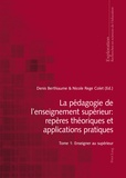Denis Berthiaume et Nicole Rege Colet - La pédagogie de l'enseignement supérieur : repères théoriques et applications pratiques - Tome 1, Enseigner au supérieur.