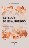 Jean-Pierre Béchu - La pensée de Sri Aurobindo.