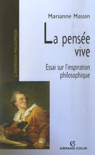 Marianne Massin - La pensée vive - Essai sur l'inspiration philosophique.