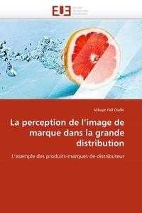 Mbaye Fall Diallo - La perception de l'image de marque dans la grande distribution - L'exemple des produits-marques de distributeur.