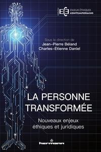 Jean-Pierre Béland et Charles-Etienne Daniel - La personne transformée - Nouveaux enjeux éthiques et juridiques.