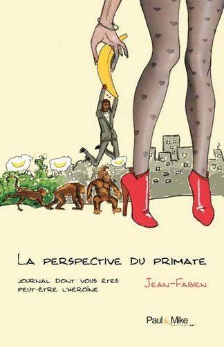 La perspective du primate. Journal dont vous êtes peut-être l'héroïne