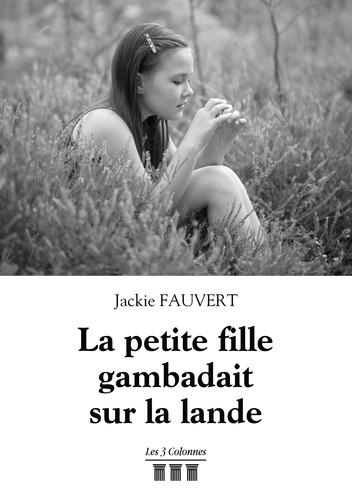 Jackie Fauvert - La petite fille gambadait sur la lande.
