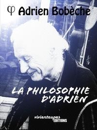 Adrien Bobèche - La Philosophie d'Adrien.