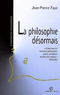 Jean-Pierre Faye - La philosophie désormais.