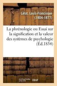 Louis-Francisque Lélut - La phrénologie ou Essai sur la signification et la valeur des systèmes de psychologie en général.
