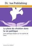 Emmanuel Olivier Gabirault - La place du chrétien dans la vie politique - Une politique basée sur la crainte de DIeu.