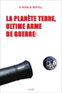 Rosalie Bertell - La planète Terre, ultime arme de guerre - Tome 1.