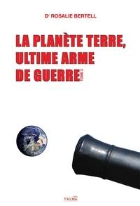 Rosalie Bertell - La planète Terre, ultime arme de guerre - Tome 2.