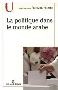 Elizabeth Picard - La politique dans le monde arabe.