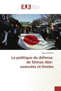 Edouard Pflimlin - La politique de défense de Shinzo Abe: avancées et limites.