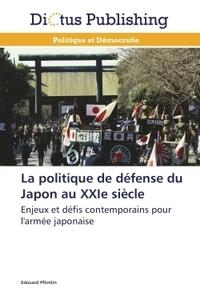 Edouard Pflimlin - La politique de défense du Japon au XXIe siècle - Enjeux et défis contemporains pour l'armée japonaise.