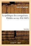 Lartigue - La politique des conquérans . Dédiée au roy. Seconde édition.
