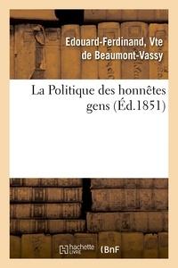 Edouard Ferdinand Beaumont-Vassy - La Politique des honnêtes gens.
