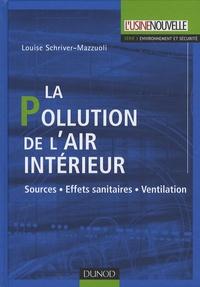 Louise Schriver-Mazzuoli - La Pollution de l'air intérieur - Sources, Effets sanitaires, Ventilation.