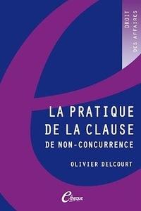 Olivier Delcourt - La pratique de la clause de non-concurrence.
