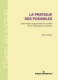 Michel Bitbol - La pratique des possibles - Une lecture pragmatiste et modale de la mécanique quantique.