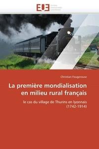 Christian Fougerouse - La première mondialisation en milieu rural français: le cas de Thurins en lyonnais (1742-1914).