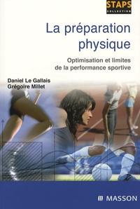 Daniel Le Gallais et Grégoire Millet - La préparation physique - Optimisation et limites de la performance sportive.