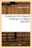 Edouard Schuré - La prêtresse d'Isis, légende de Pompéi. 3e édition.