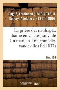 Ferdinand Dugué - La prière des naufragés, drame en 5 actes.
