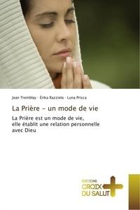 Jean Tremblay - La Prière - un mode de vie - La Prière est un mode de vie, elle établit une relation personnelle avec Dieu.