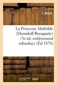 J. Abbot - La Princesse Mathilde (Demidoff Bonaparte) (3e édition entièrement refondue).