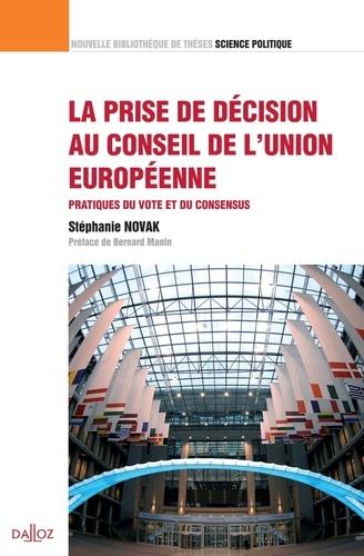 Stéphanie Novak - La prise de décision au Conseil de l'union européenne - Pratiques du vote et du consensus.
