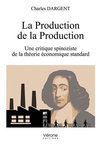 Charles Dargent - La production de la production - Une critique spinoziste de la théorie économique standard.