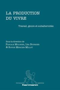 Pascale Molinier et Léa Boursier - La production du vivre - Travail, genre et subalternités.